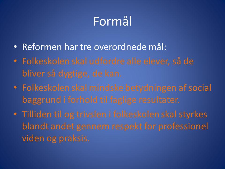 Formål Reformen har tre overordnede mål: