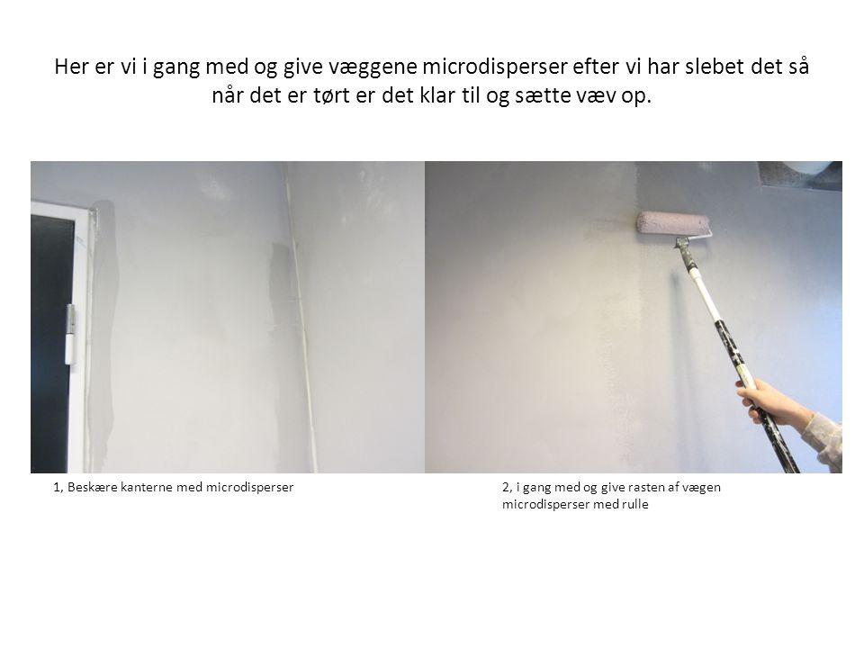 Her er vi i gang med og give væggene microdisperser efter vi har slebet det så når det er tørt er det klar til og sætte væv op.
