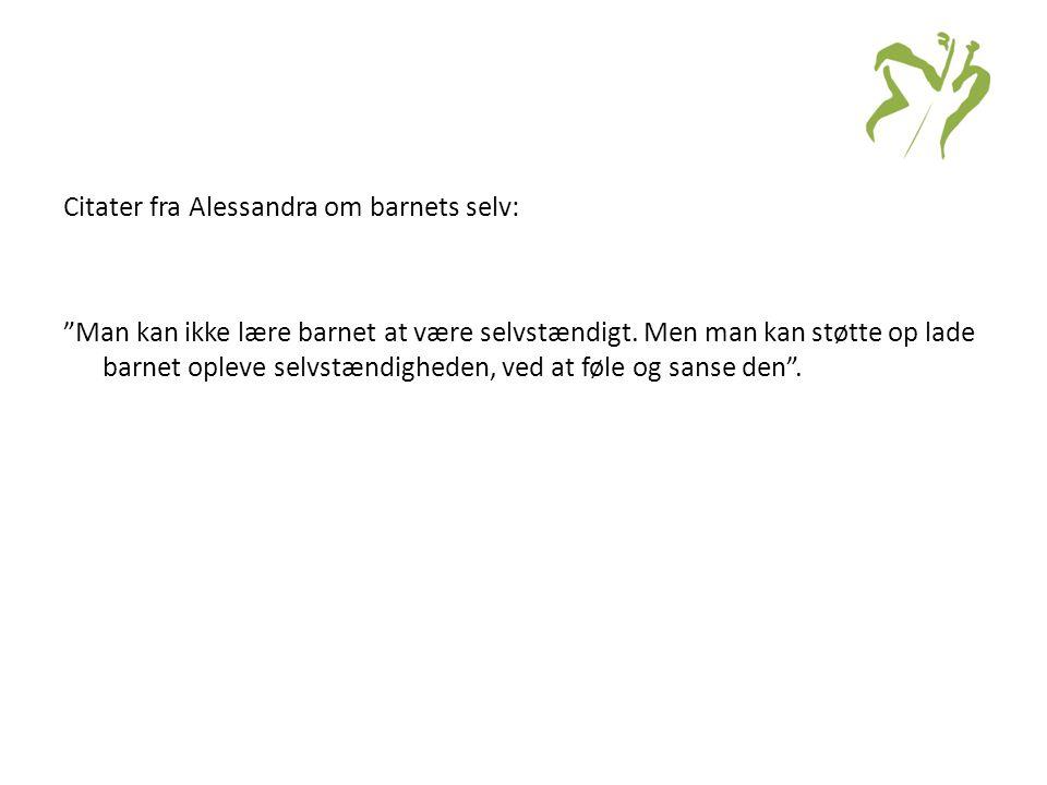 Citater fra Alessandra om barnets selv: Man kan ikke lære barnet at være selvstændigt.