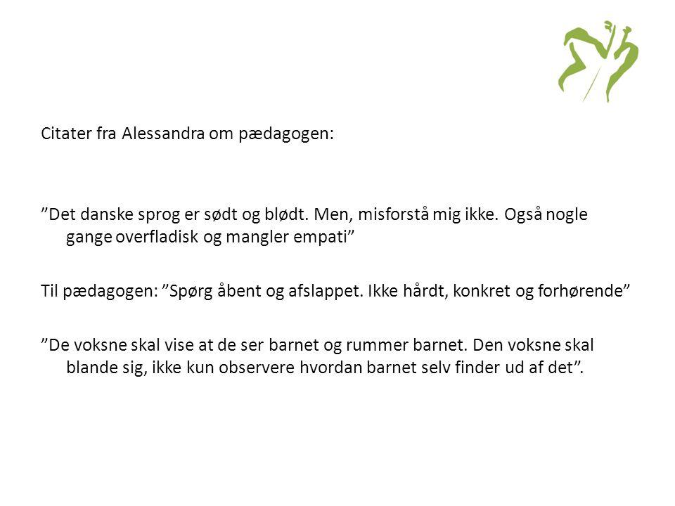 Citater fra Alessandra om pædagogen: Det danske sprog er sødt og blødt.