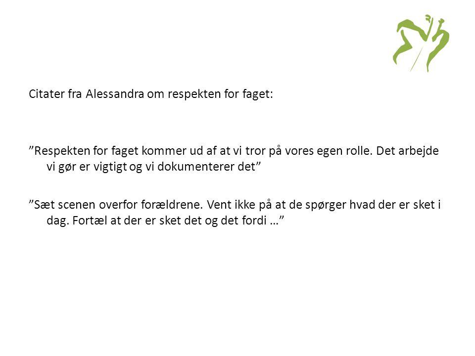 Citater fra Alessandra om respekten for faget: Respekten for faget kommer ud af at vi tror på vores egen rolle.