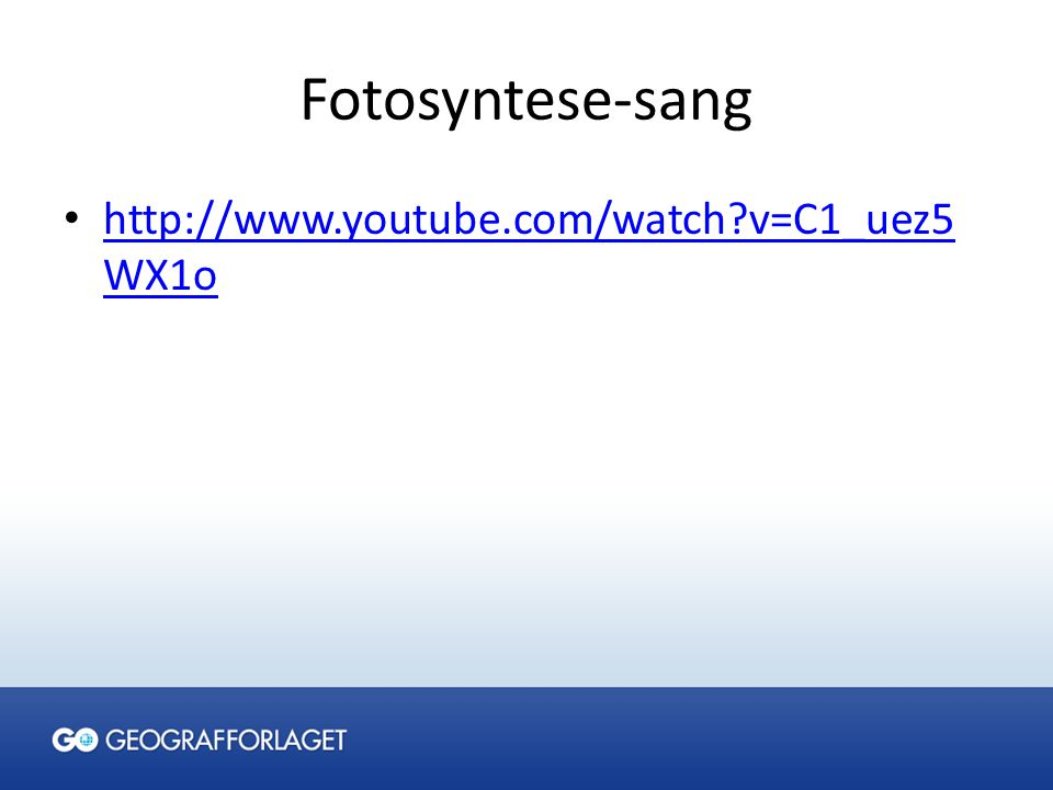 Fotosyntese-sang http://www.youtube.com/watch v=C1_uez5WX1o