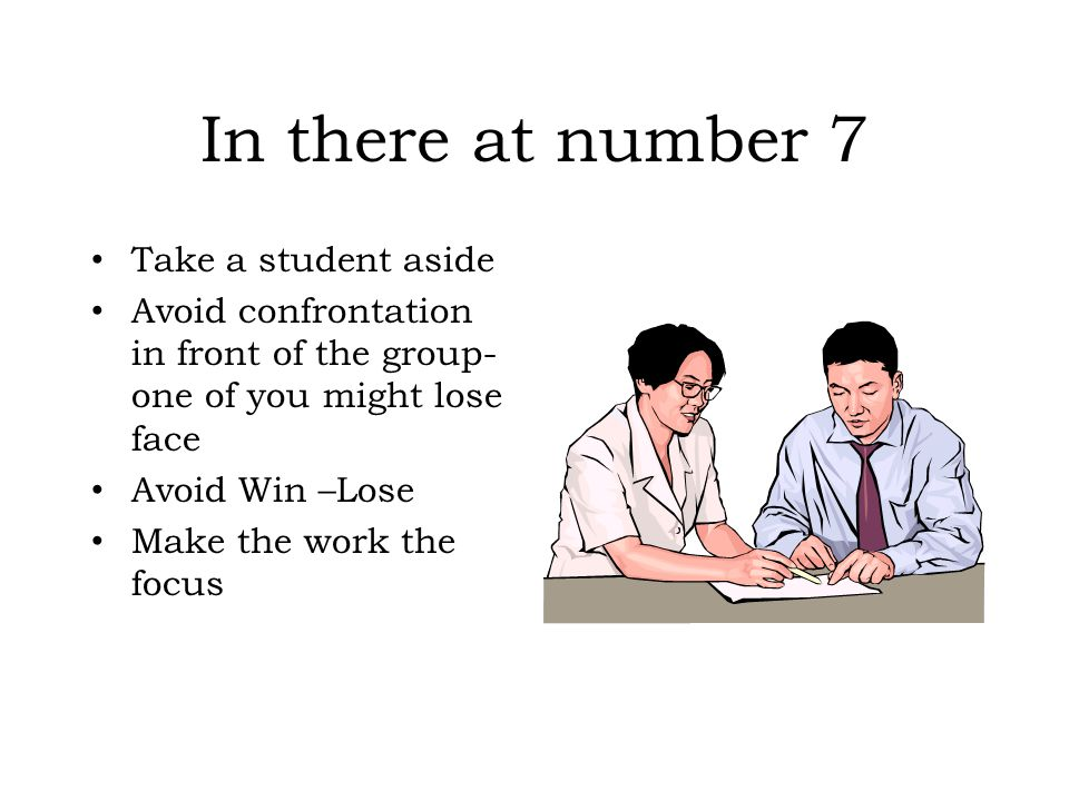 In there at number 7 Take a student aside
