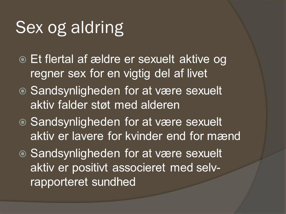 Sex og aldring Et flertal af ældre er sexuelt aktive og regner sex for en vigtig del af livet.