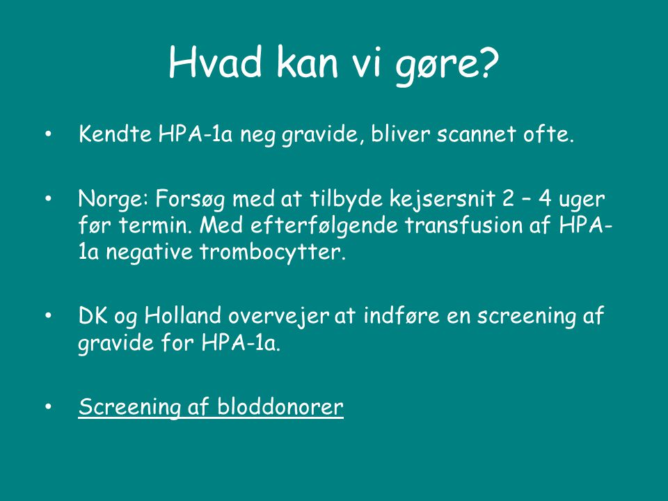 Hvad kan vi gøre Kendte HPA-1a neg gravide, bliver scannet ofte.