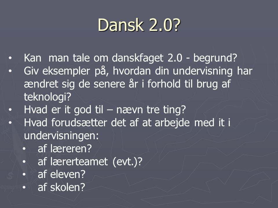 Dansk 2.0 Kan man tale om danskfaget 2.0 - begrund