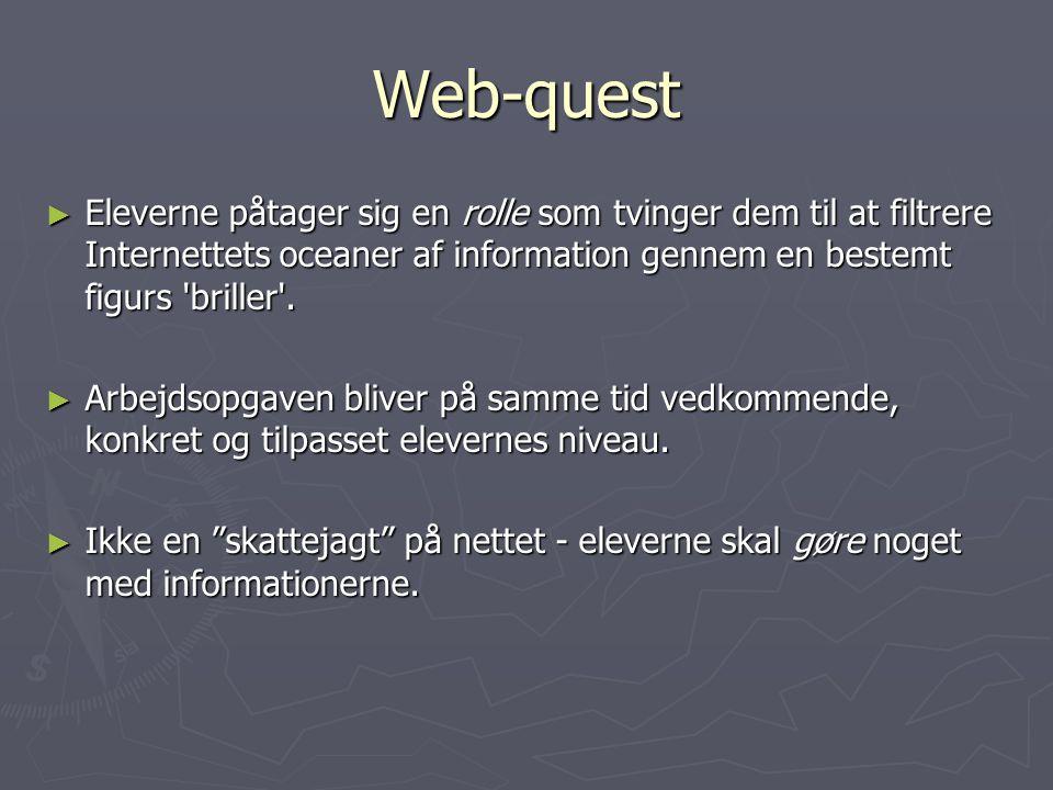 Web-quest Eleverne påtager sig en rolle som tvinger dem til at filtrere Internettets oceaner af information gennem en bestemt figurs briller .