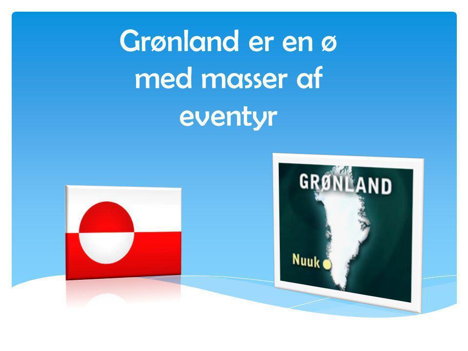 Grønland er en ø med masser af eventyr