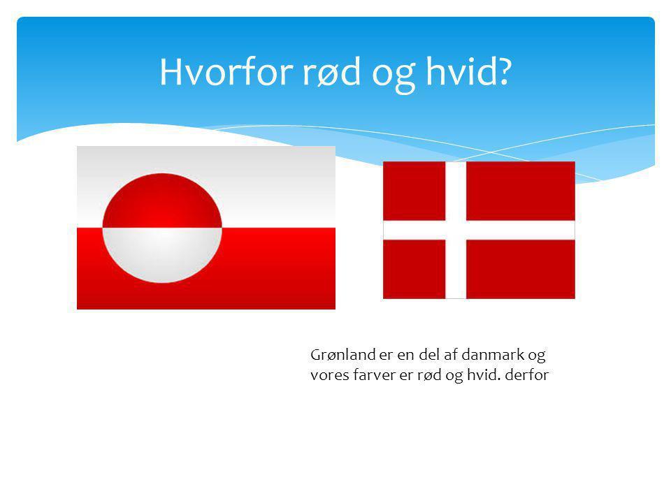 Hvorfor rød og hvid Grønland er en del af danmark og vores farver er rød og hvid. derfor