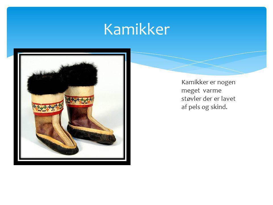 Kamikker Kamikker er nogen meget varme støvler der er lavet af pels og skind.