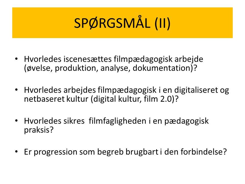 SPØRGSMÅL (II) Hvorledes iscenesættes filmpædagogisk arbejde (øvelse, produktion, analyse, dokumentation)