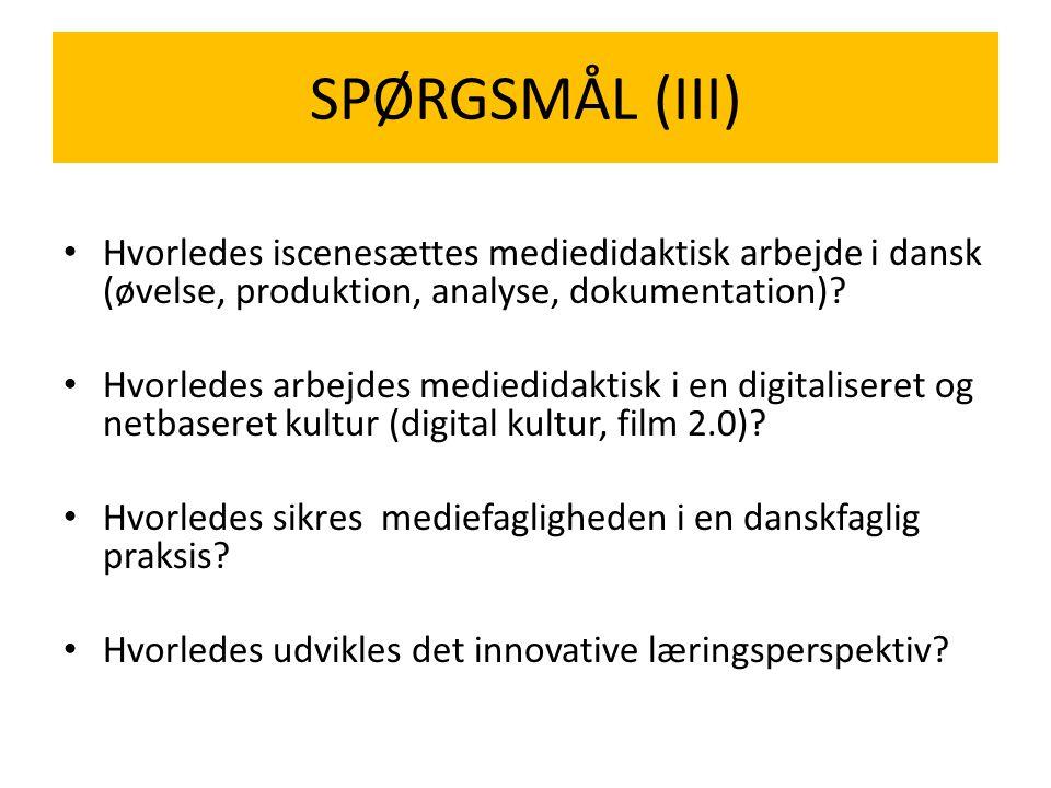 SPØRGSMÅL (III) Hvorledes iscenesættes mediedidaktisk arbejde i dansk (øvelse, produktion, analyse, dokumentation)