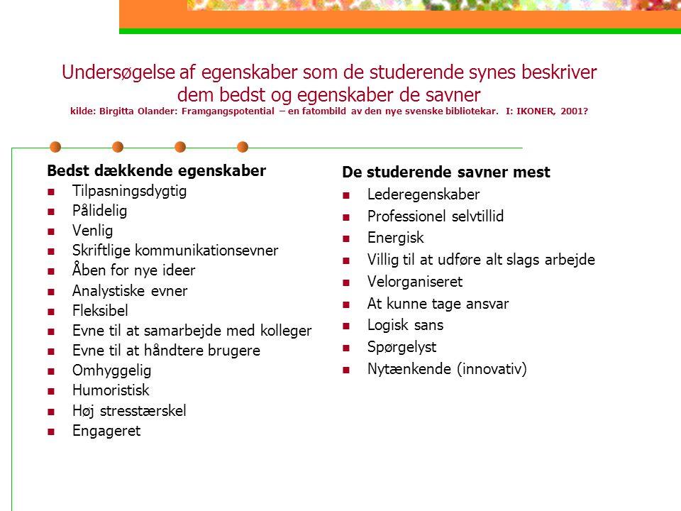Undersøgelse af egenskaber som de studerende synes beskriver dem bedst og egenskaber de savner kilde: Birgitta Olander: Framgangspotential – en fatombild av den nye svenske bibliotekar. I: IKONER, 2001