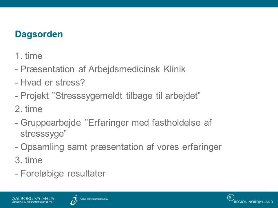 Dagsorden 1. time. - Præsentation af Arbejdsmedicinsk Klinik. - Hvad er stress - Projekt Stresssygemeldt tilbage til arbejdet