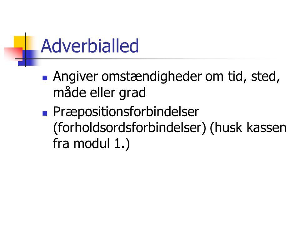 Adverbialled Angiver omstændigheder om tid, sted, måde eller grad