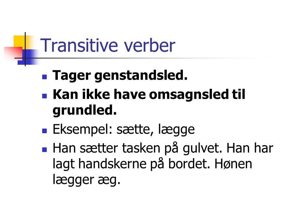 Transitive verber Tager genstandsled.