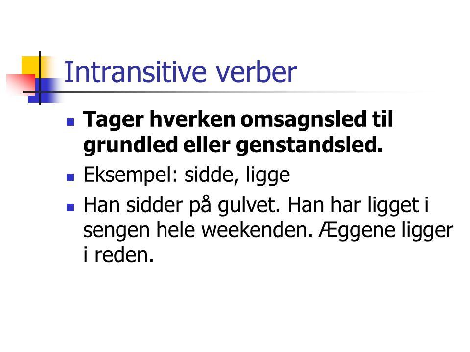 Intransitive verber Tager hverken omsagnsled til grundled eller genstandsled. Eksempel: sidde, ligge.