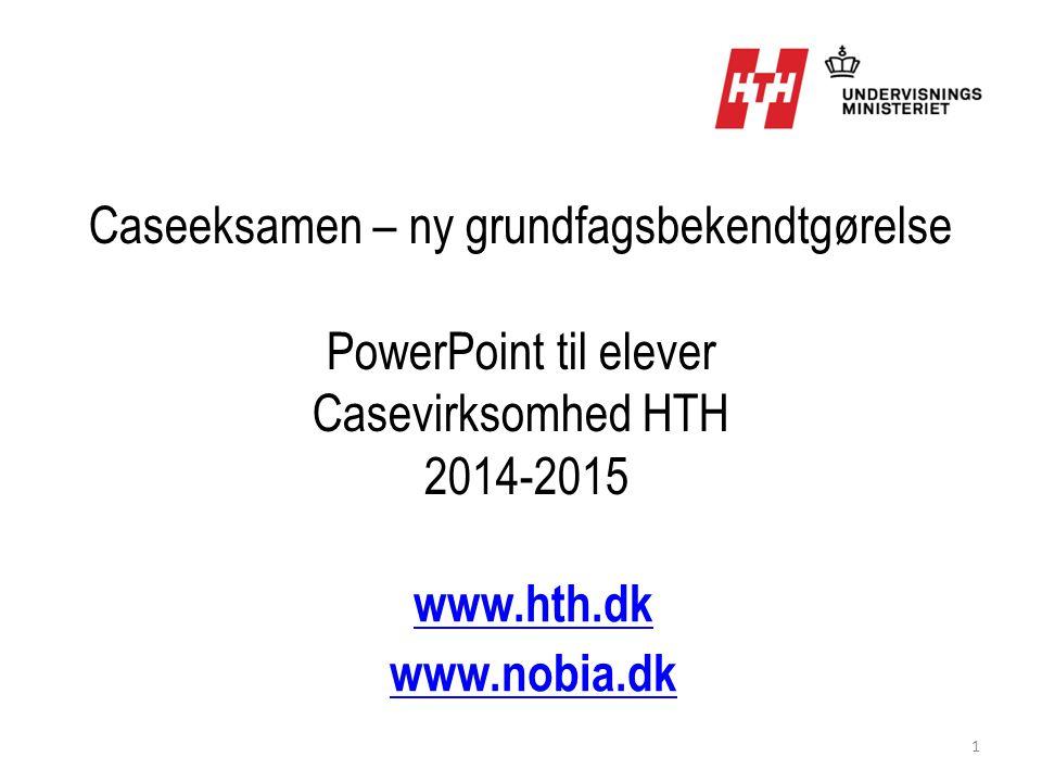 Caseeksamen – ny grundfagsbekendtgørelse PowerPoint til elever Casevirksomhed HTH 2014-2015