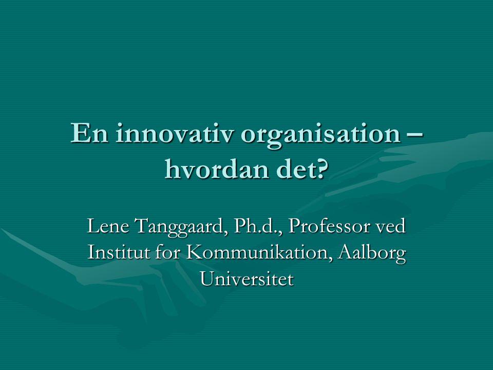 En innovativ organisation – hvordan det