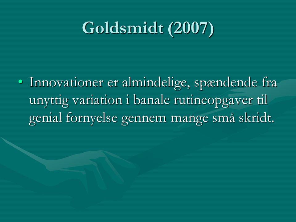 Goldsmidt (2007) Innovationer er almindelige, spændende fra unyttig variation i banale rutineopgaver til genial fornyelse gennem mange små skridt.