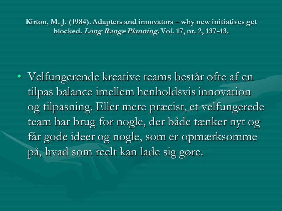 Kirton, M. J. (1984). Adapters and innovators – why new initiatives get blocked. Long Range Planning. Vol. 17, nr. 2, 137-43.