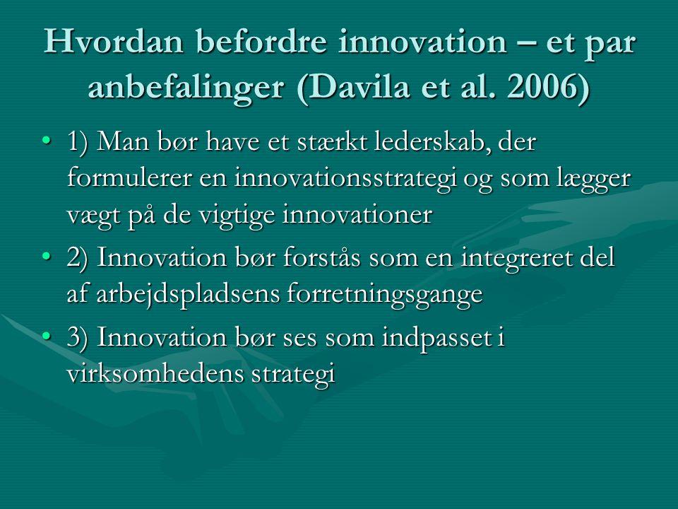 Hvordan befordre innovation – et par anbefalinger (Davila et al. 2006)