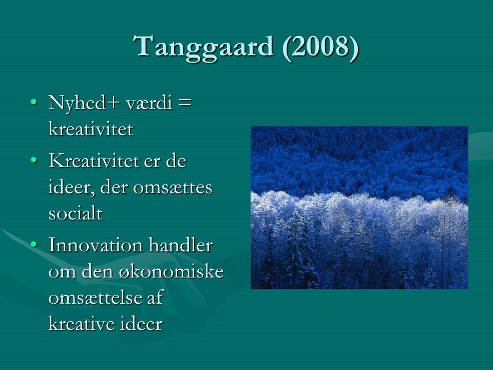 Tanggaard (2008) Nyhed+ værdi = kreativitet