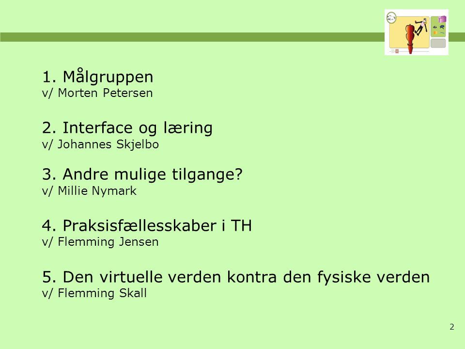1. Målgruppen. v/ Morten Petersen 2. Interface og læring