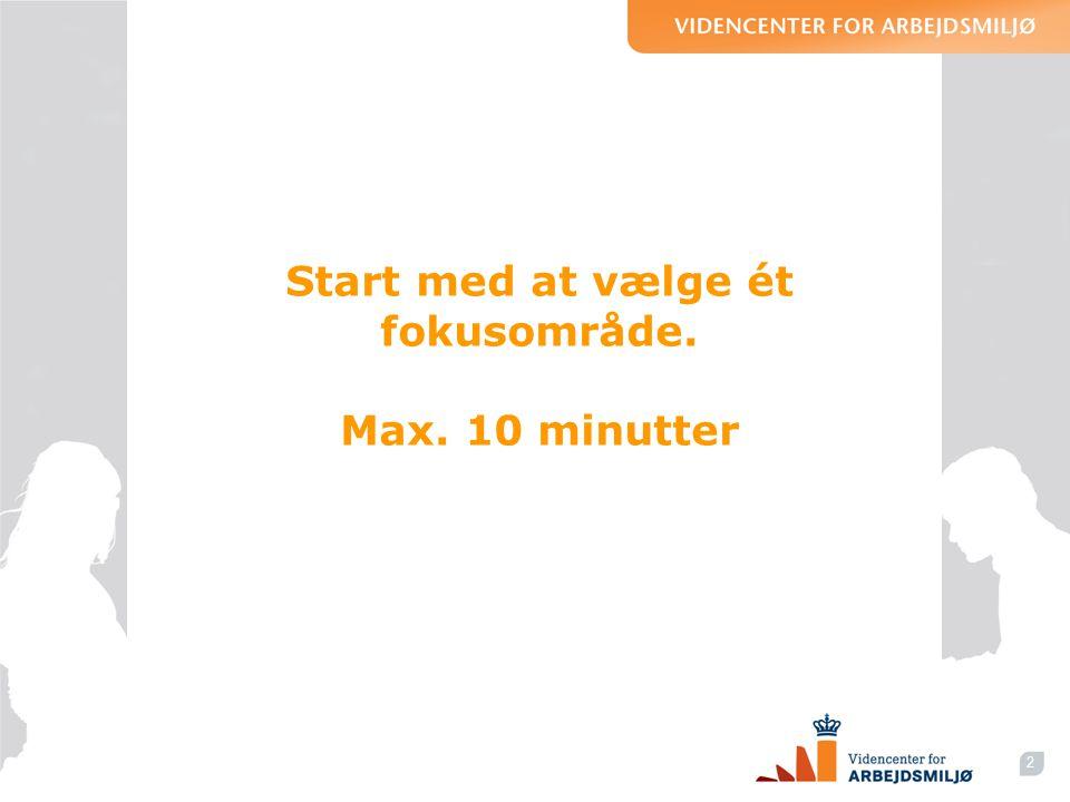 Start med at vælge ét fokusområde. Max. 10 minutter