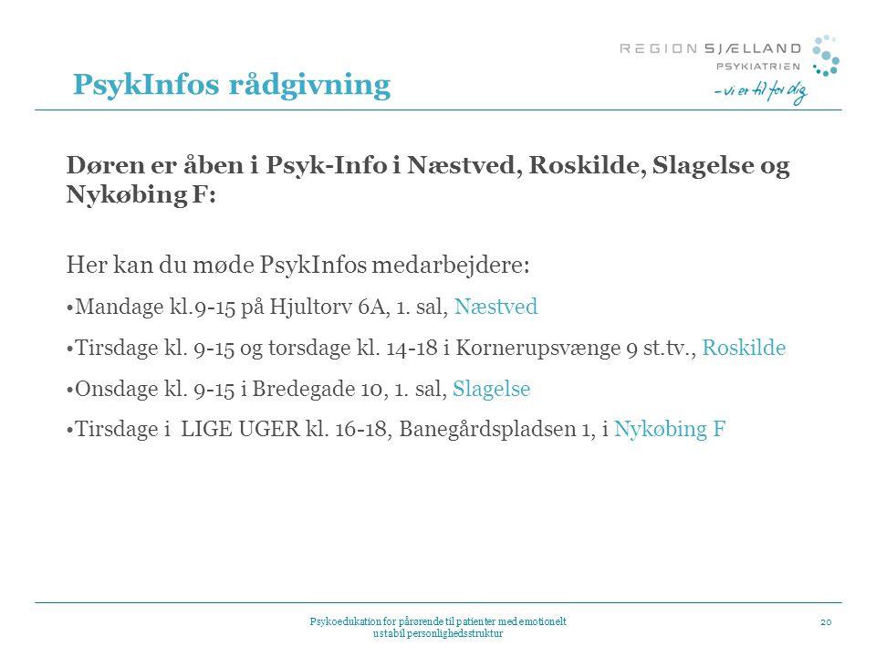 PsykInfos rådgivning Døren er åben i Psyk-Info i Næstved, Roskilde, Slagelse og Nykøbing F: Her kan du møde PsykInfos medarbejdere:
