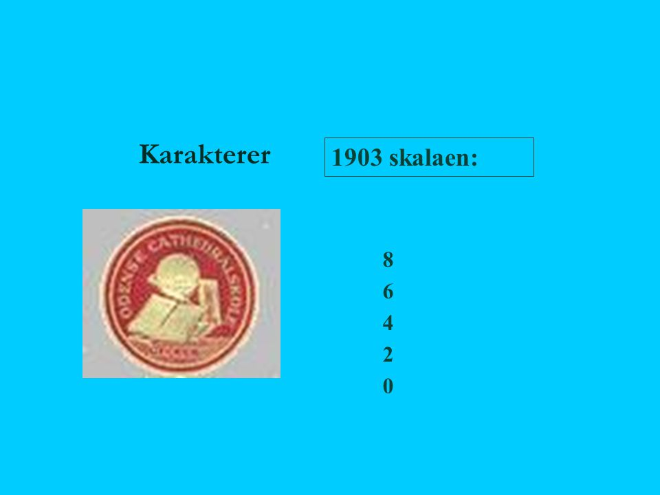 Karakterer 1903 skalaen: 8 6 4 2