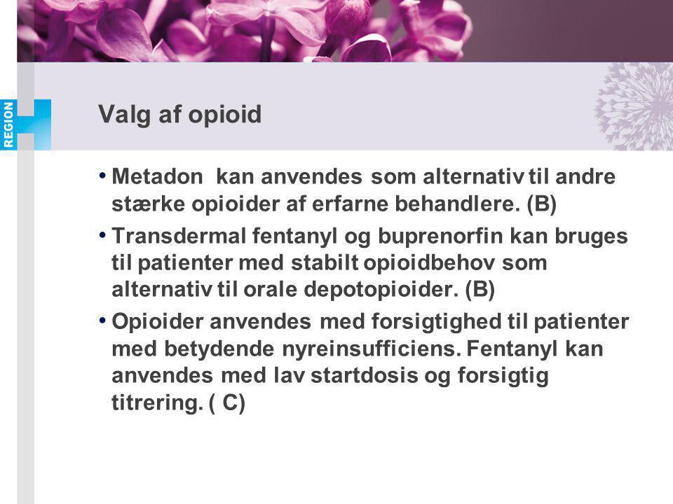 Valg af opioid Metadon kan anvendes som alternativ til andre stærke opioider af erfarne behandlere. (B)