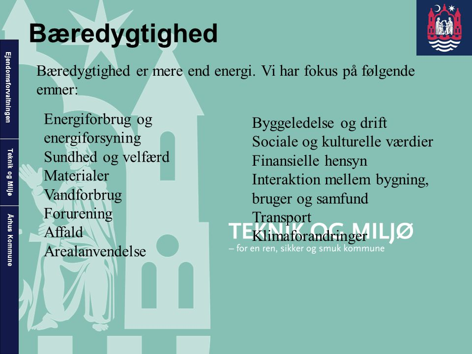 Bæredygtighed Bæredygtighed er mere end energi. Vi har fokus på følgende emner: Energiforbrug og energiforsyning.