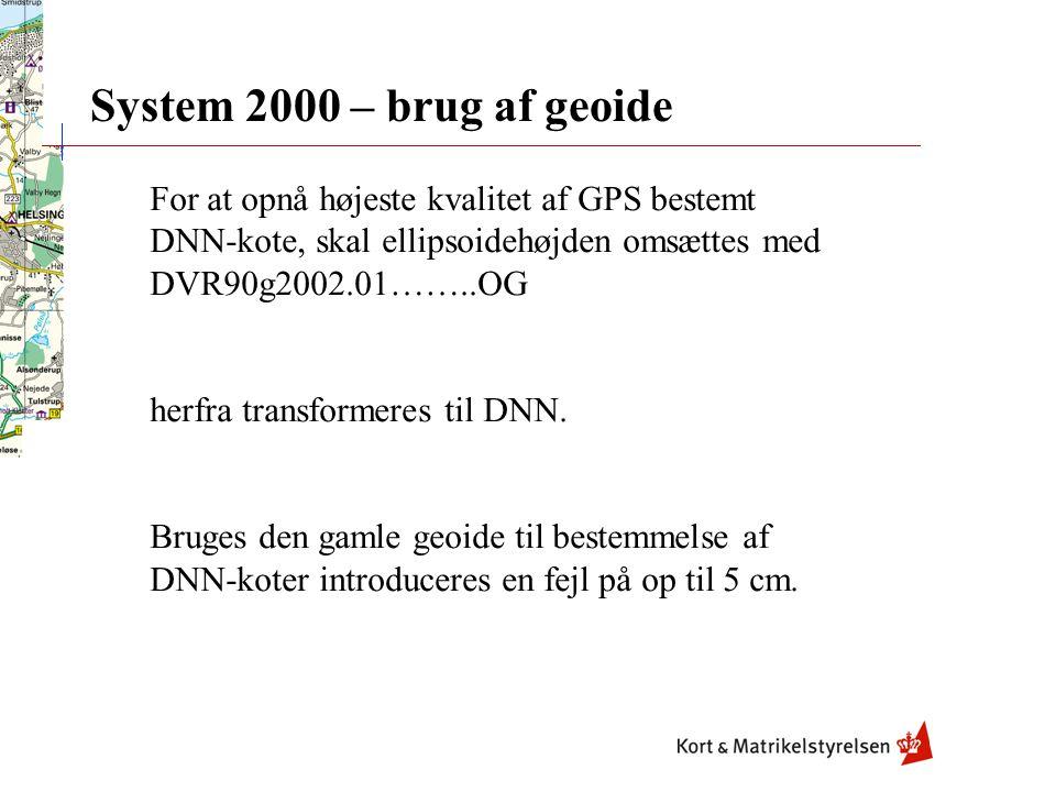System 2000 – brug af geoide For at opnå højeste kvalitet af GPS bestemt DNN-kote, skal ellipsoidehøjden omsættes med DVR90g2002.01……..OG.
