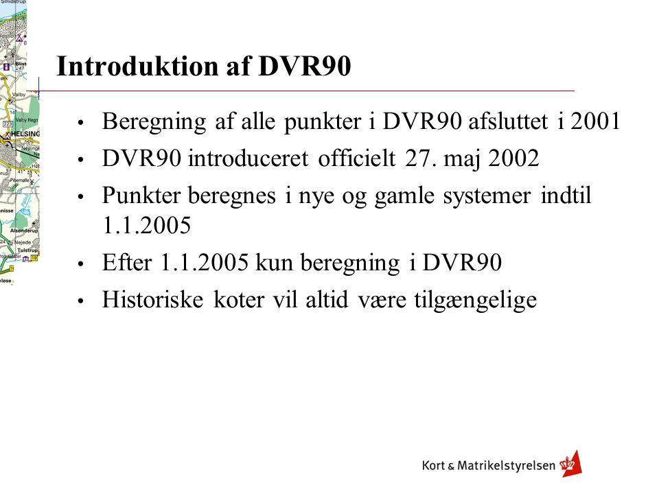 Introduktion af DVR90 Beregning af alle punkter i DVR90 afsluttet i 2001. DVR90 introduceret officielt 27. maj 2002.