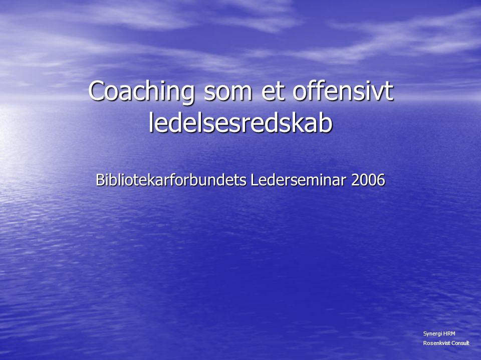 Coaching som et offensivt ledelsesredskab Bibliotekarforbundets Lederseminar 2006
