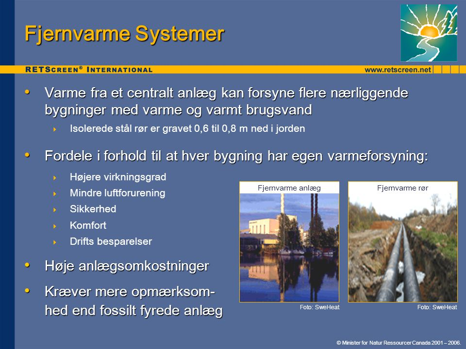 Fjernvarme Systemer Varme fra et centralt anlæg kan forsyne flere nærliggende bygninger med varme og varmt brugsvand.