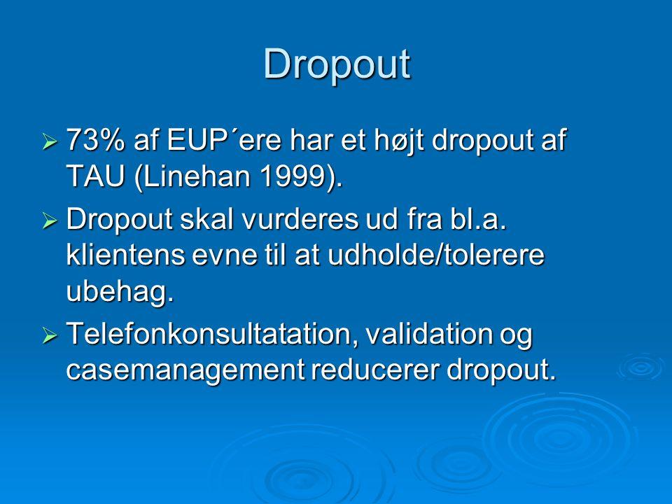 Dropout 73% af EUP´ere har et højt dropout af TAU (Linehan 1999).