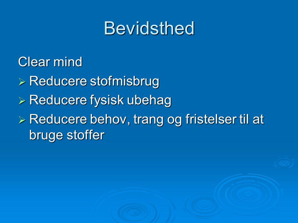 Bevidsthed Clear mind Reducere stofmisbrug Reducere fysisk ubehag