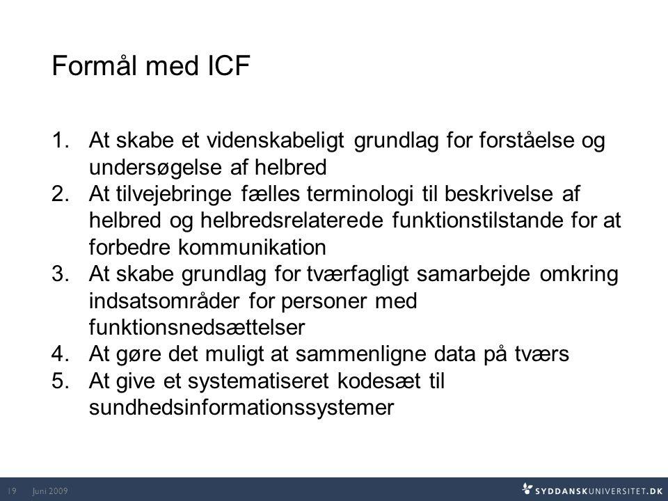 Formål med ICF At skabe et videnskabeligt grundlag for forståelse og undersøgelse af helbred.