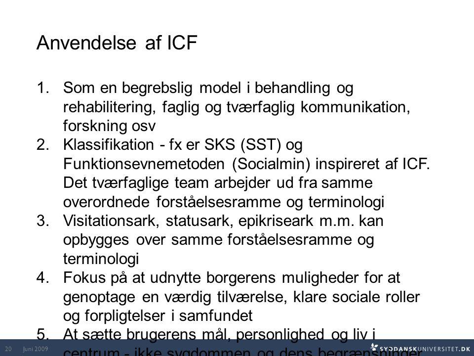 Anvendelse af ICF Som en begrebslig model i behandling og rehabilitering, faglig og tværfaglig kommunikation, forskning osv.