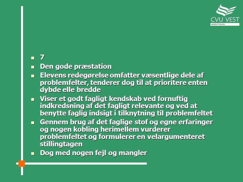 7 Den gode præstation. Elevens redegørelse omfatter væsentlige dele af problemfelter, tenderer dog til at prioritere enten dybde elle bredde.