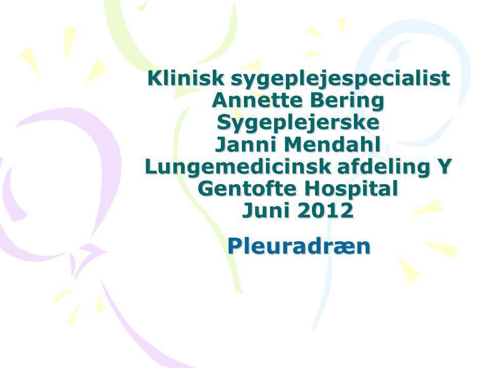 Klinisk sygeplejespecialist Annette Bering Sygeplejerske Janni Mendahl Lungemedicinsk afdeling Y Gentofte Hospital Juni 2012