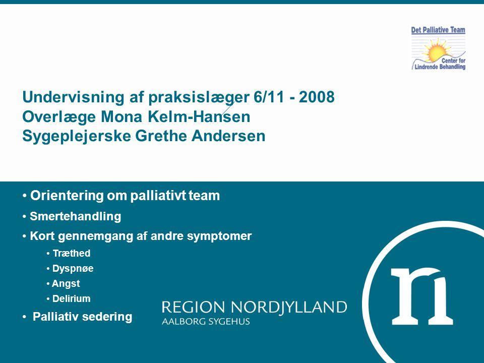 Undervisning af praksislæger 6/11 - 2008 Overlæge Mona Kelm-Hansen Sygeplejerske Grethe Andersen