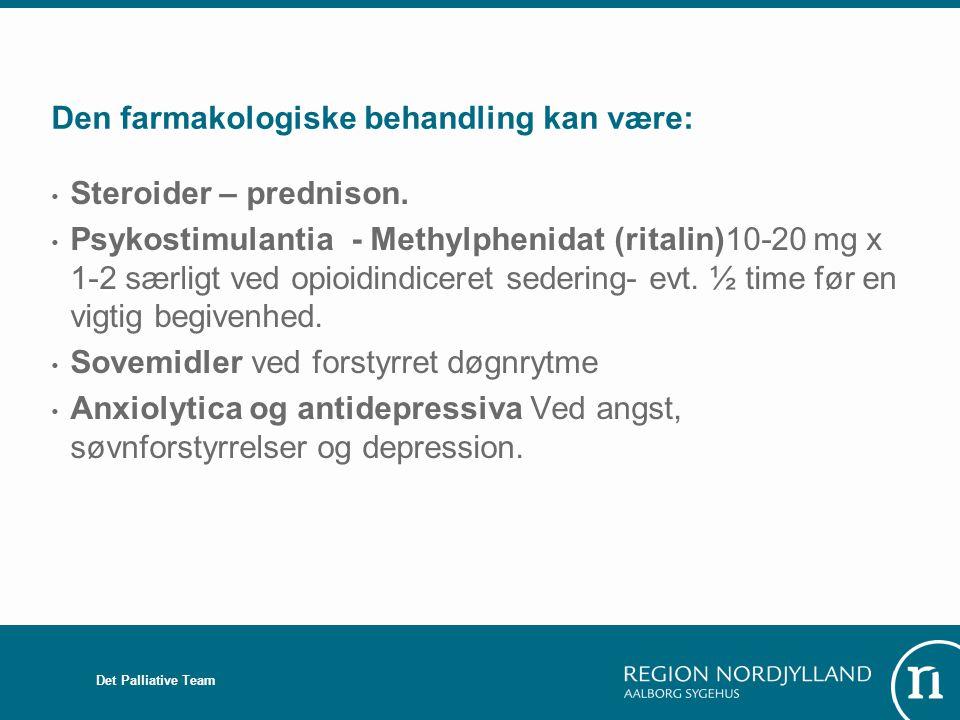 Den farmakologiske behandling kan være: