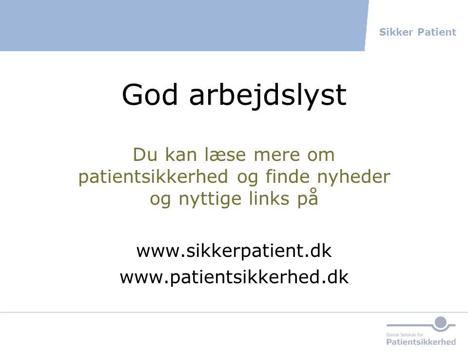 God arbejdslyst Du kan læse mere om patientsikkerhed og finde nyheder og nyttige links på. www.sikkerpatient.dk.