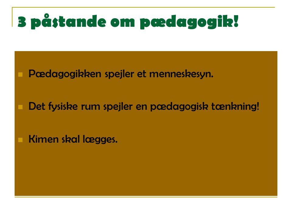 3 påstande om pædagogik! Pædagogikken spejler et menneskesyn.