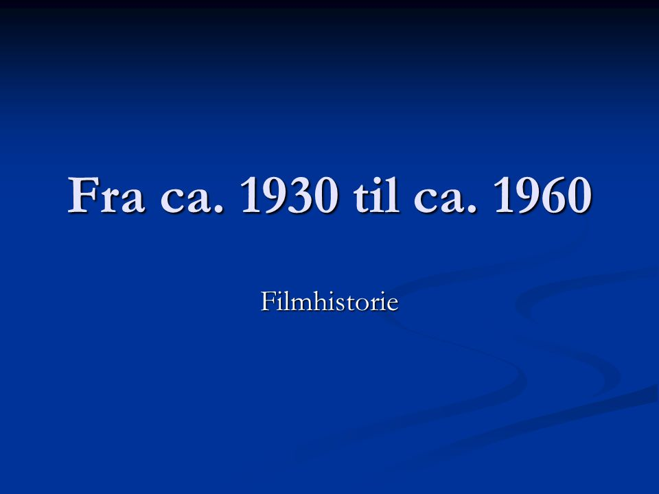 Fra ca. 1930 til ca. 1960 Filmhistorie