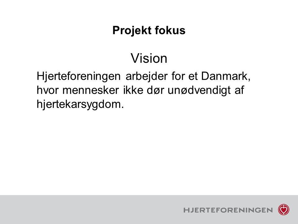 Projekt fokus Vision. Hjerteforeningen arbejder for et Danmark, hvor mennesker ikke dør unødvendigt af hjertekarsygdom.