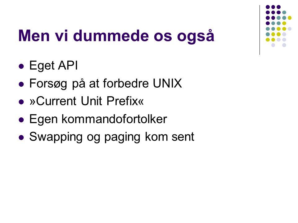 Men vi dummede os også Eget API Forsøg på at forbedre UNIX